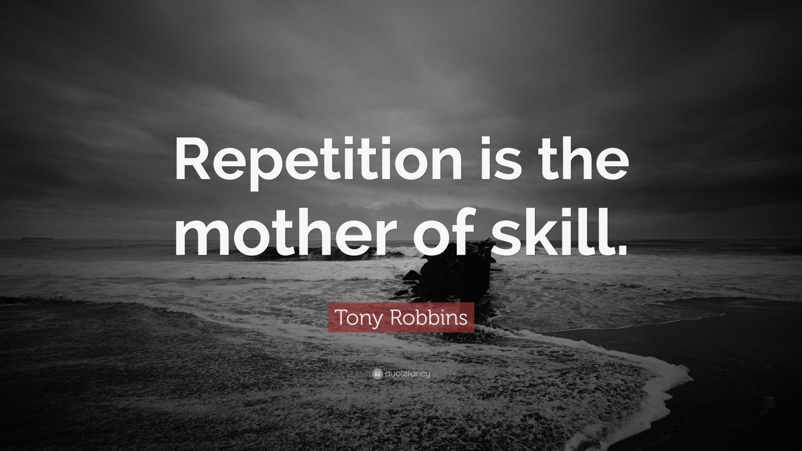 """Tony Robbins Quote: """"Repetition is the mother of skill."""""""