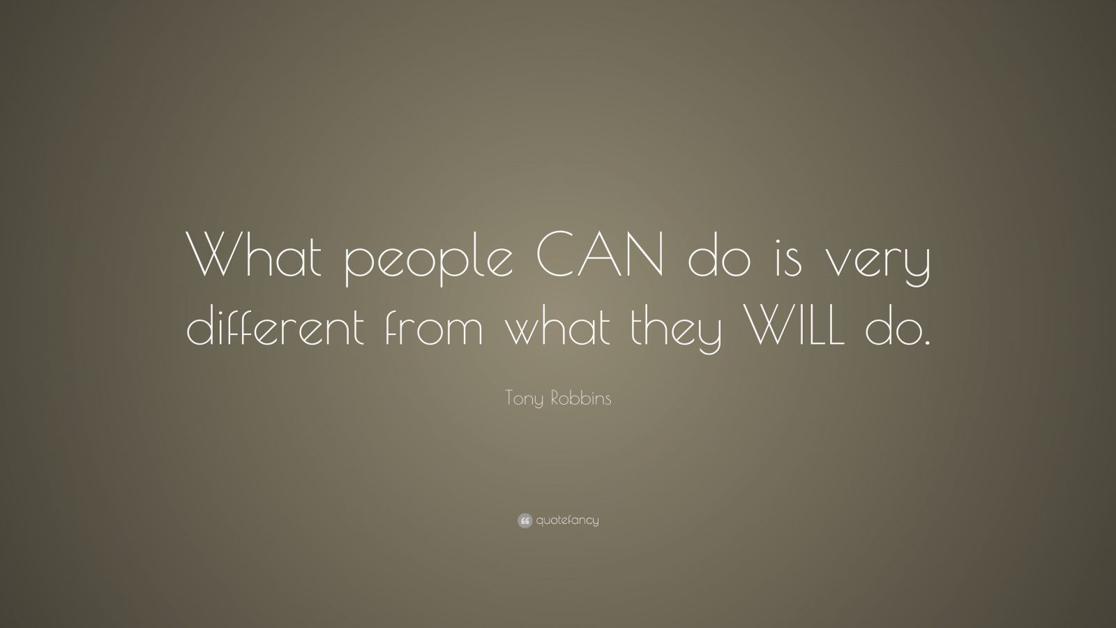 "Tony Robbins Quote: ""What people CAN do is very different from what they WILL do."""