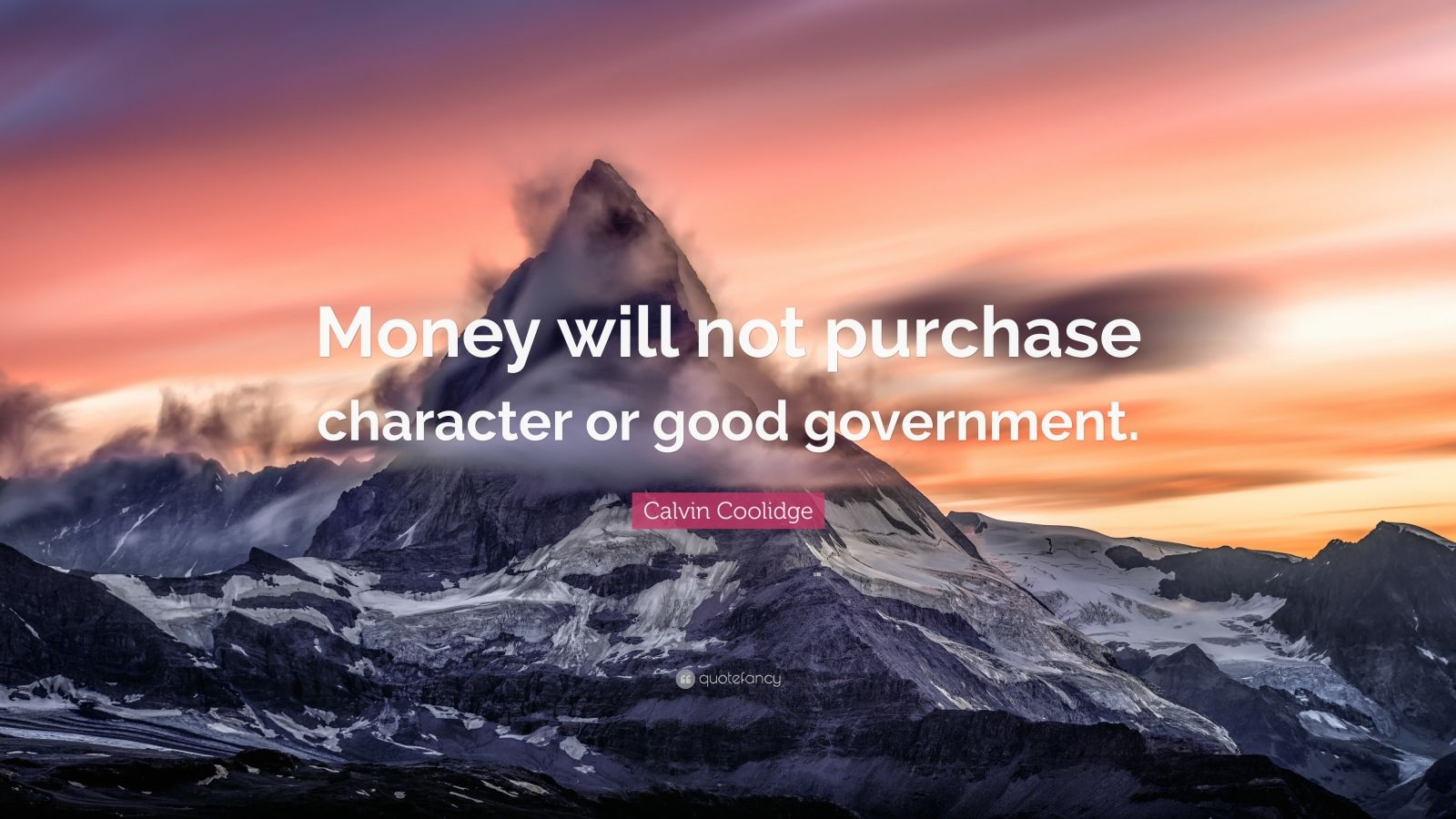 """Calvin Coolidge Quote: """"Money will not purchase character or good government."""""""
