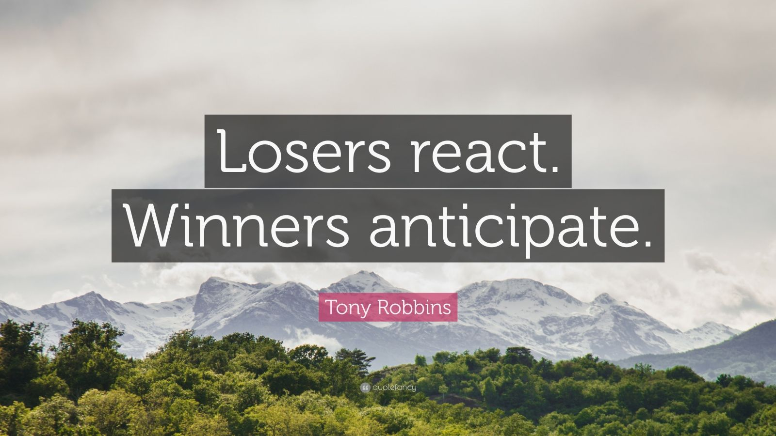 "Tony Robbins Quote: ""Losers react. Winners anticipate."""