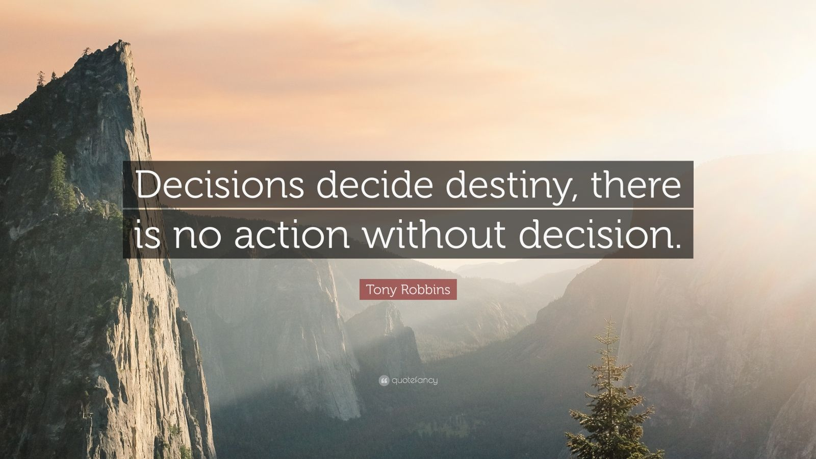 "Tony Robbins Quote: ""Decisions decide destiny, there is no action without decision."""