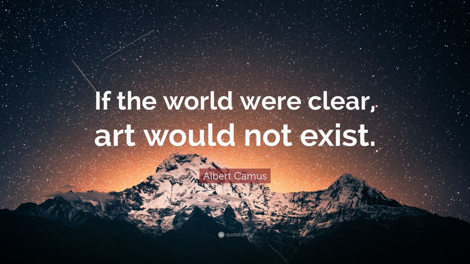 """Albert Camus Quote: """"If the world were clear, art would not exist."""""""