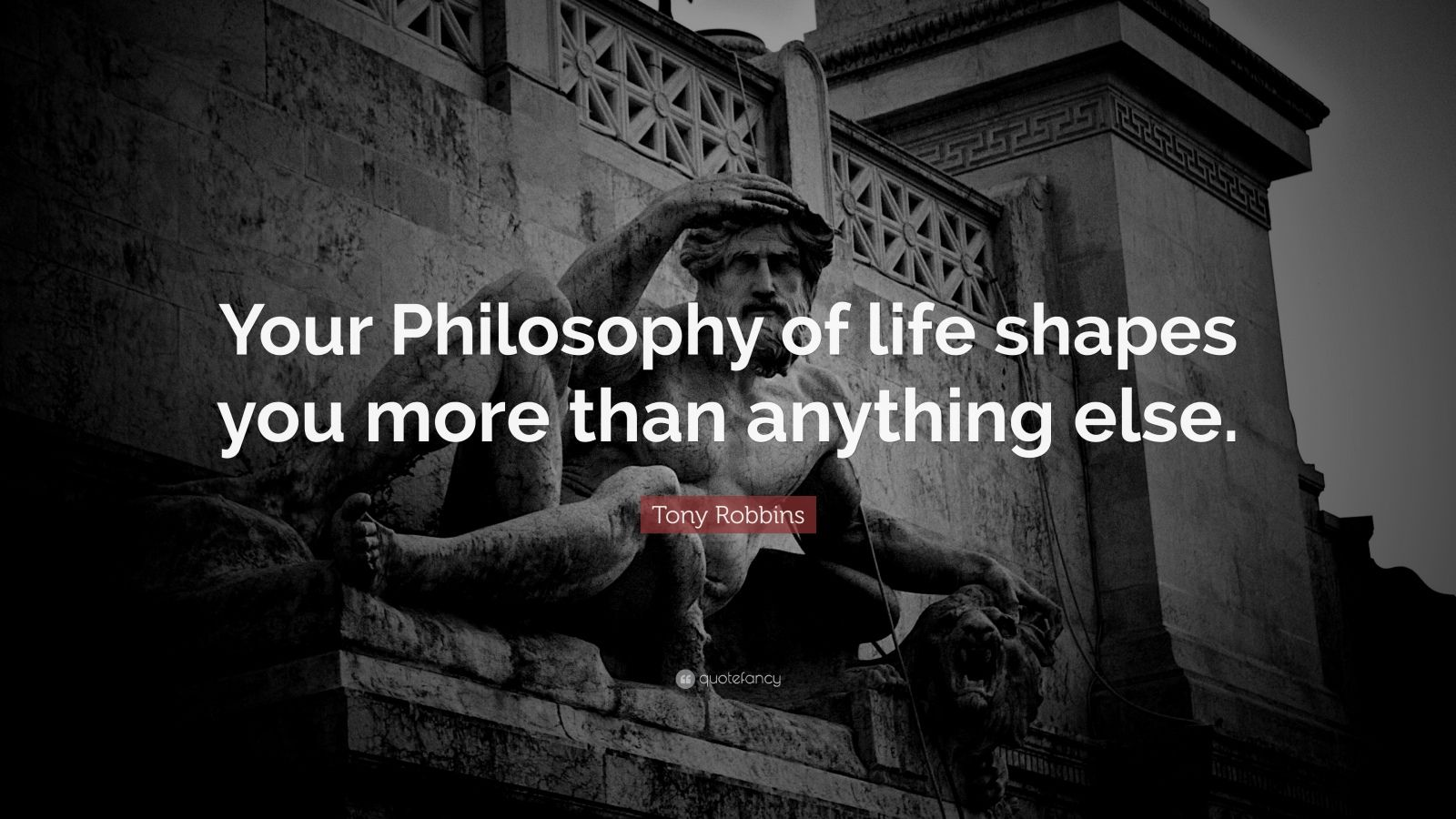 """Tony Robbins Quote: """"Your Philosophy of life shapes you more than anything else."""""""