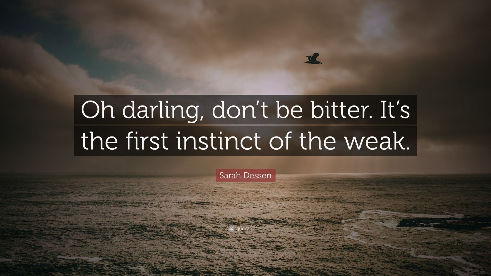 "Sarah Dessen Quote: ""Oh darling, don't be bitter. It's the first instinct of the weak."""