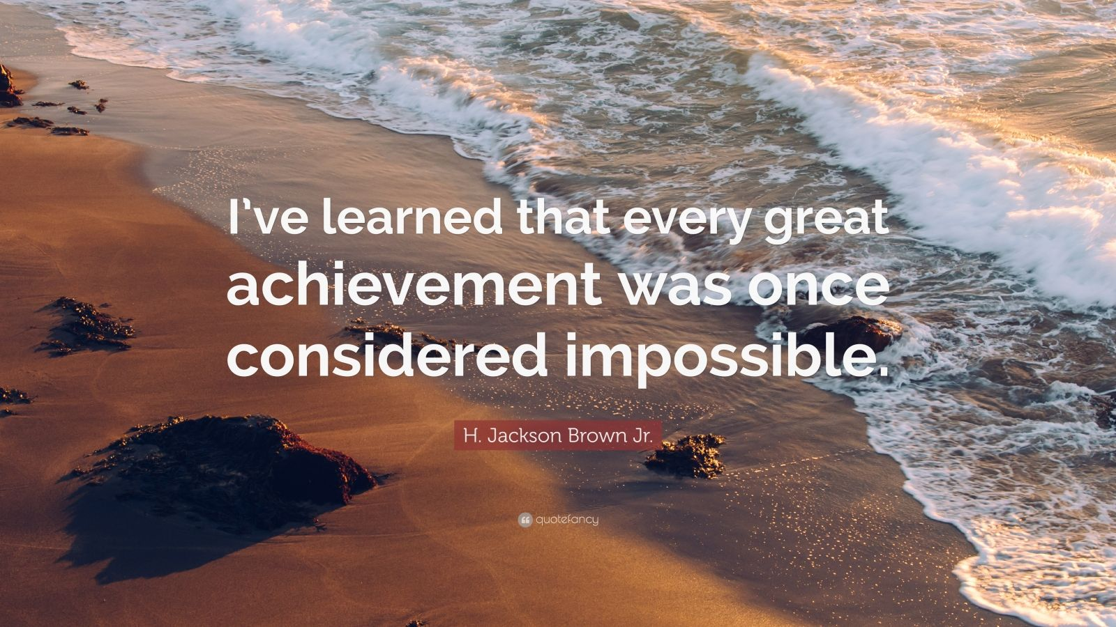 "H. Jackson Brown Jr. Quote: ""I've learned that every great achievement was once considered impossible."""