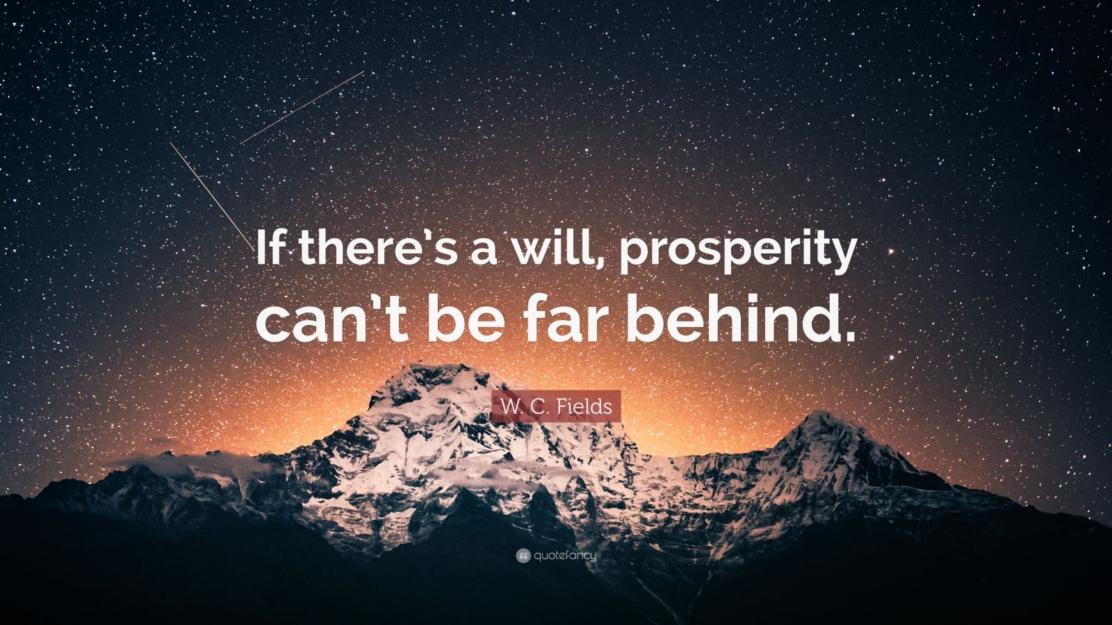"""W. C. Fields Quote: """"If there's a will, prosperity can't be far behind."""""""