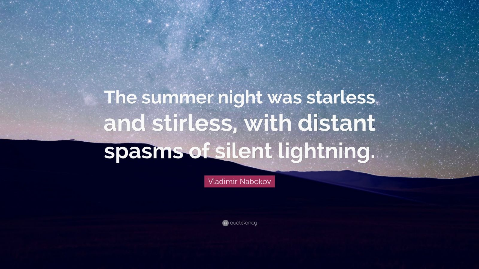 "Vladimir Nabokov Quote: ""The summer night was starless and stirless, with distant spasms of silent lightning."""