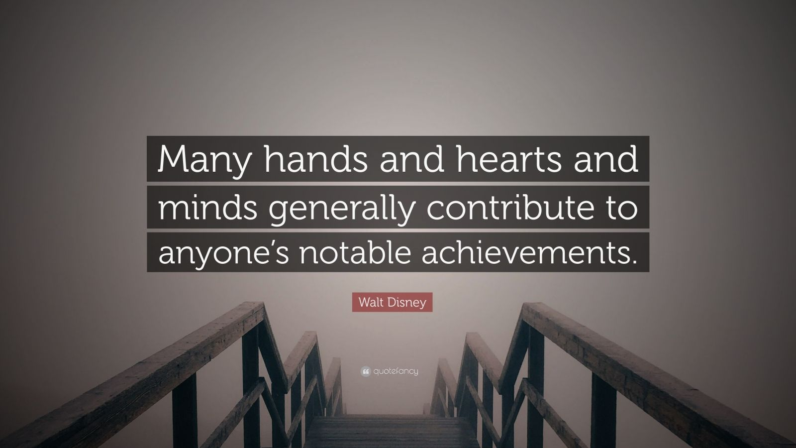 """Walt Disney Quote: """"Many hands and hearts and minds generally contribute to anyone's notable achievements."""""""