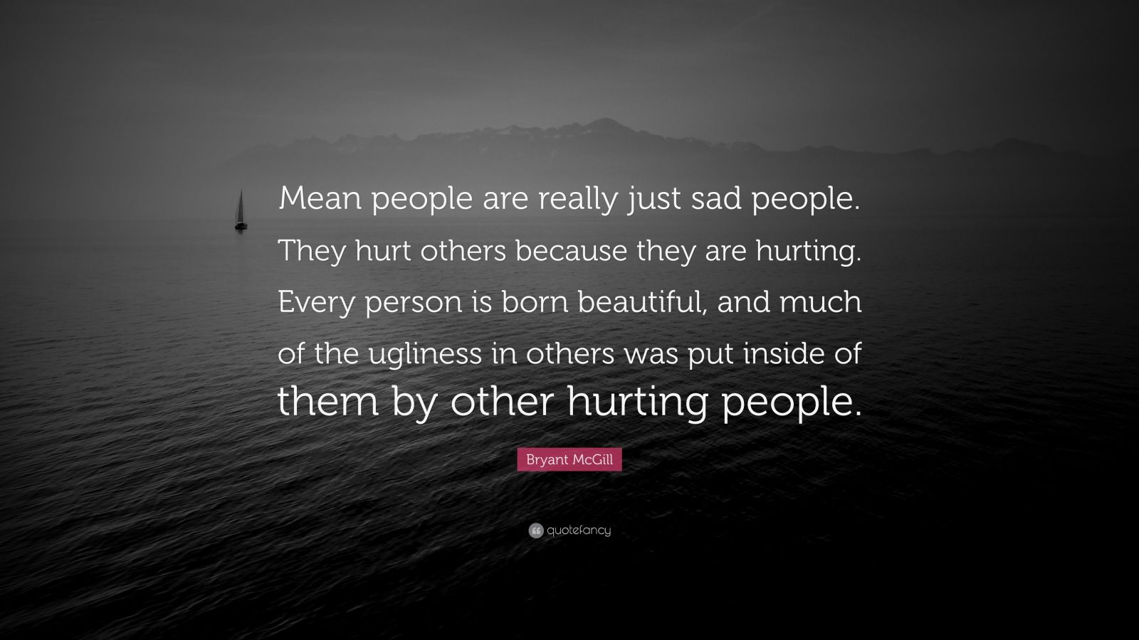 """Bryant McGill Quote: """"Mean people are really just sad ..."""