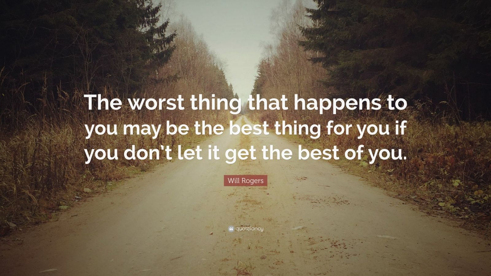 """Will Rogers Quote: """"The worst thing that happens to you may be the best thing for you if you don't let it get the best of you."""""""