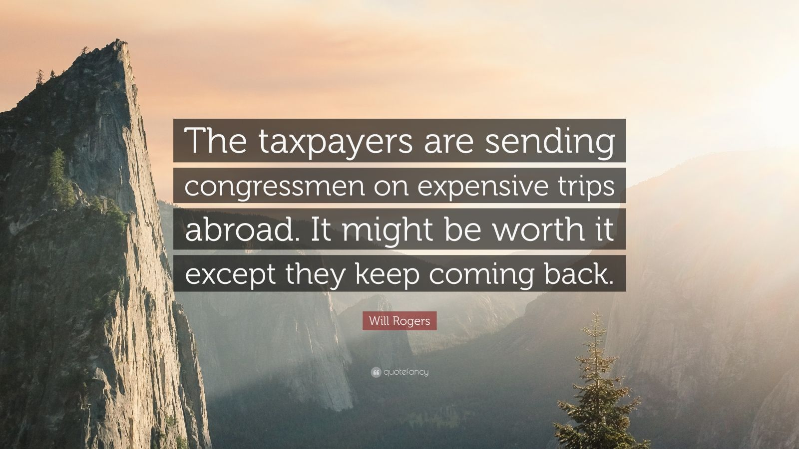 """Will Rogers Quote: """"The taxpayers are sending congressmen on expensive trips abroad. It might be worth it except they keep coming back."""""""