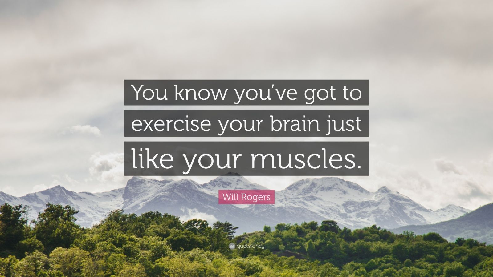 """Will Rogers Quote: """"You know you've got to exercise your brain just like your muscles."""""""