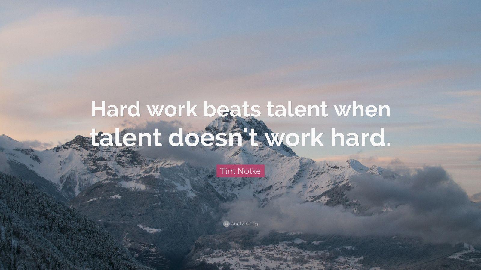 "Tim Notke Quote: ""Hard work beats talent when talent doesn't work hard."""