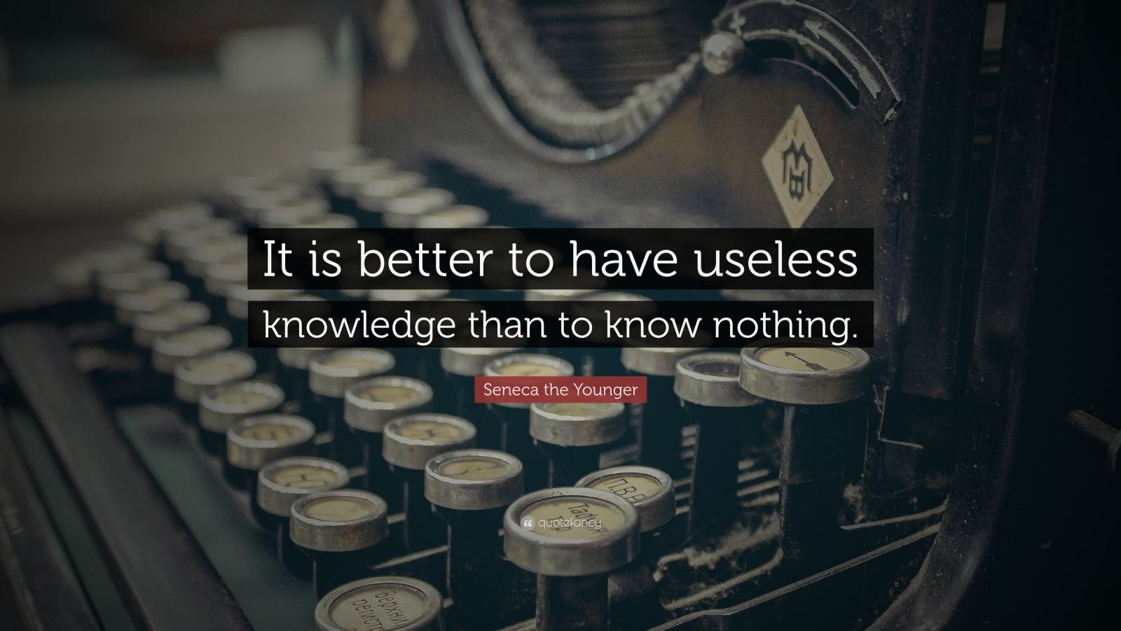 "Seneca the Younger Quote: ""It is better to have useless knowledge than to know nothing."""