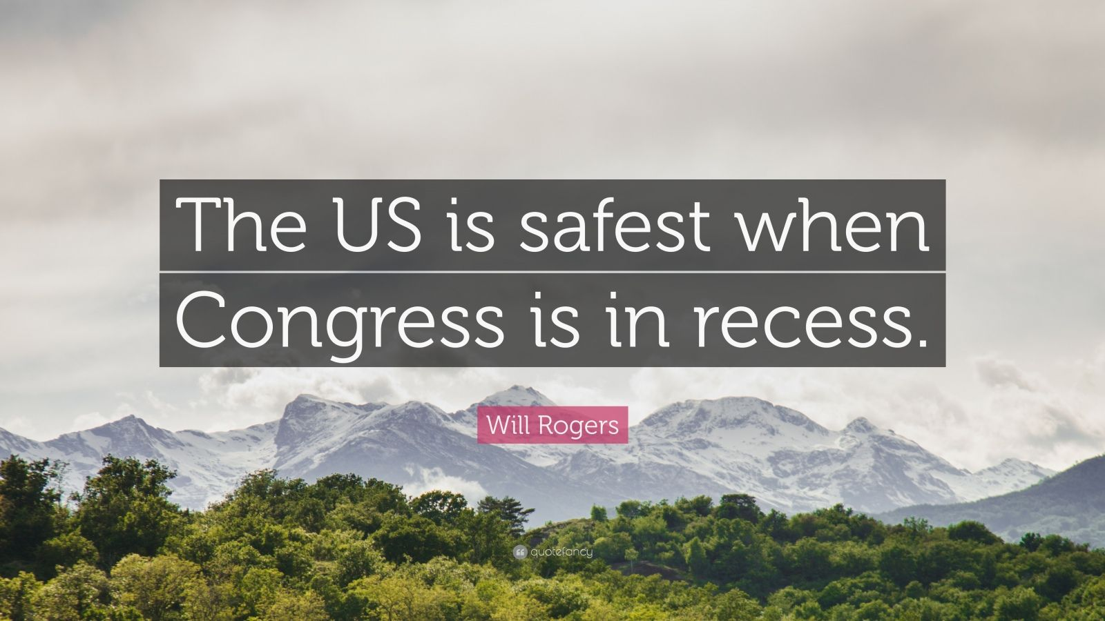 """Will Rogers Quote: """"The US is safest when Congress is in recess."""""""