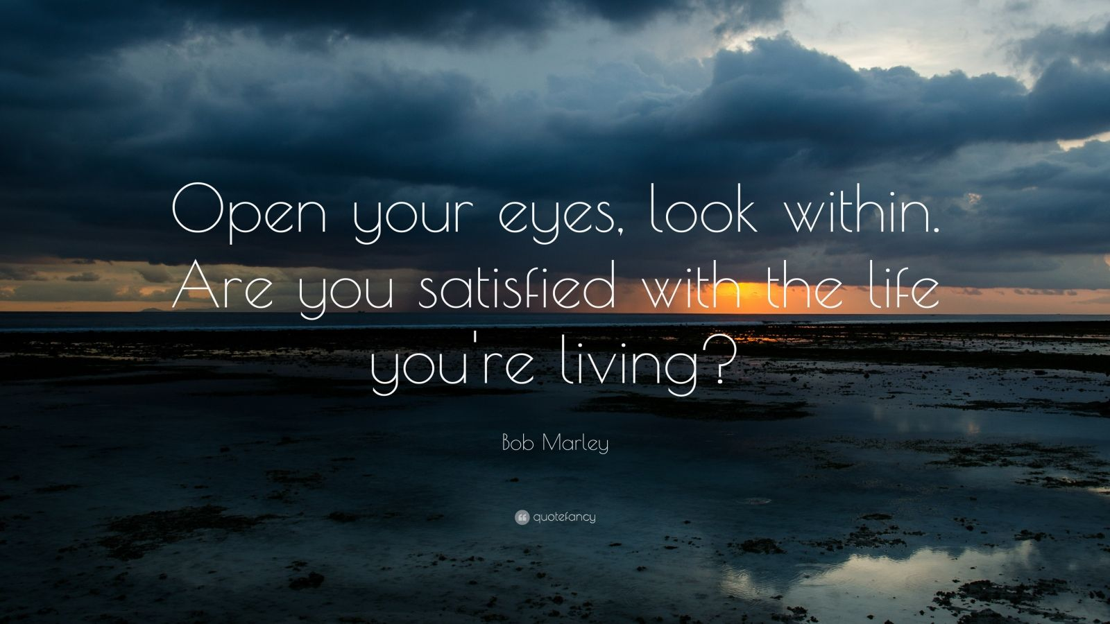 """Bob Marley Quote: """"Open your eyes, look within. Are you satisfied with the life you're living?"""""""