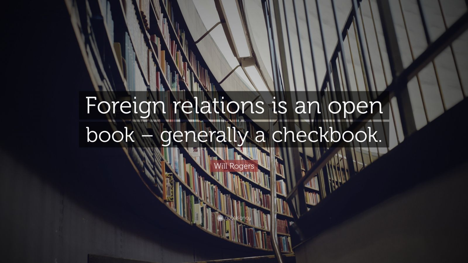 """Will Rogers Quote: """"Foreign relations is an open book – generally a checkbook."""""""