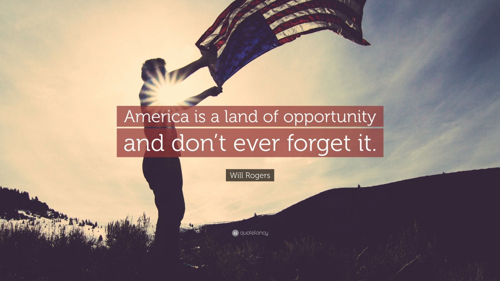"Will Rogers Quote: ""America is a land of opportunity and don't ever forget it."""