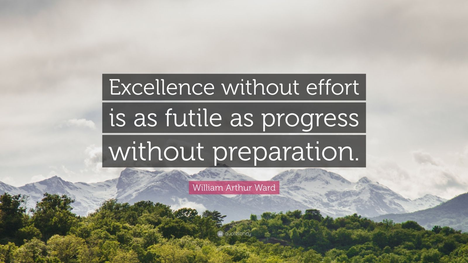 "William Arthur Ward Quote: ""Excellence without effort is as futile as progress without preparation."""