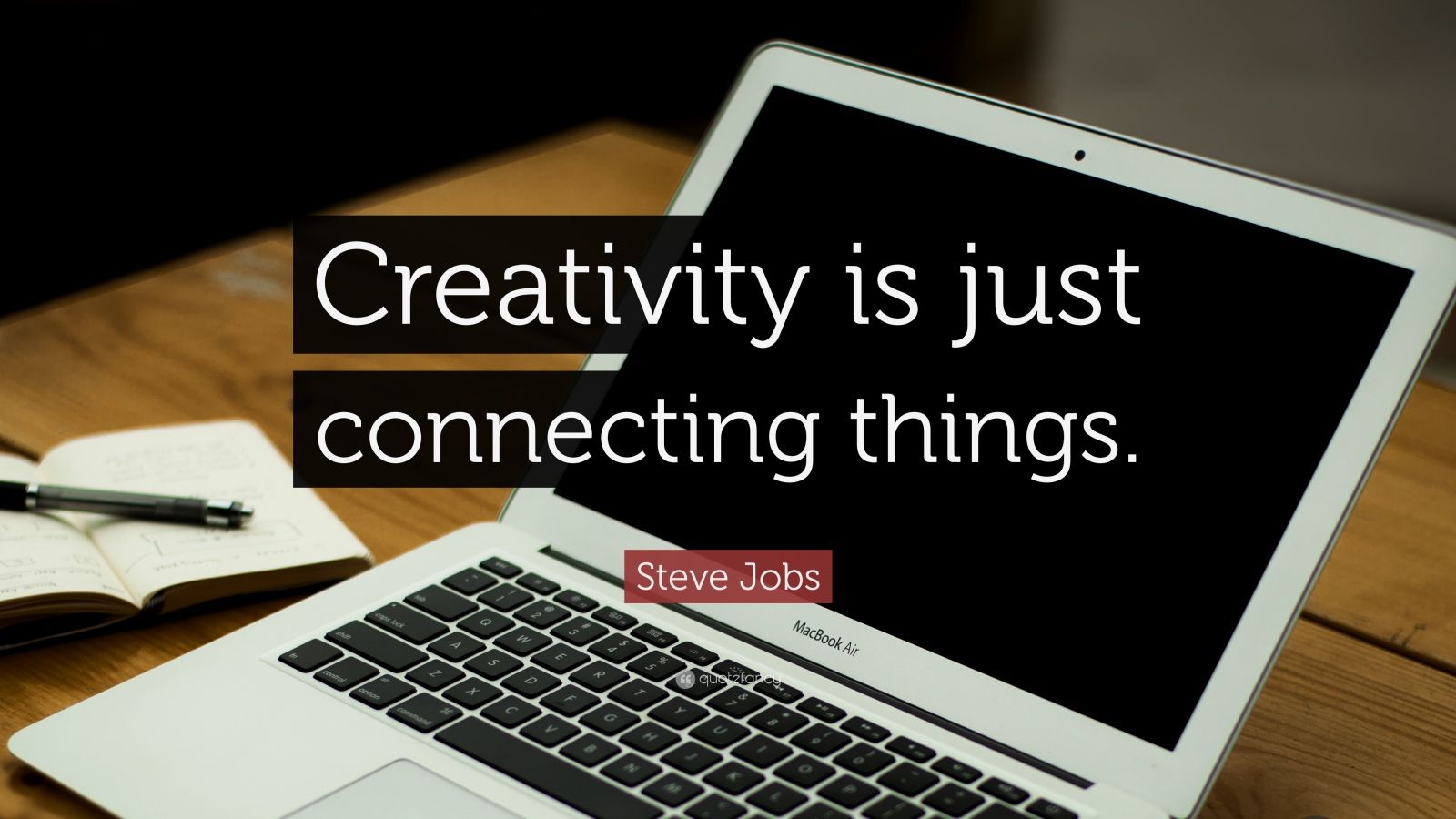 Steve Jobs Quote: Creativity is just connecting things. (12 ...