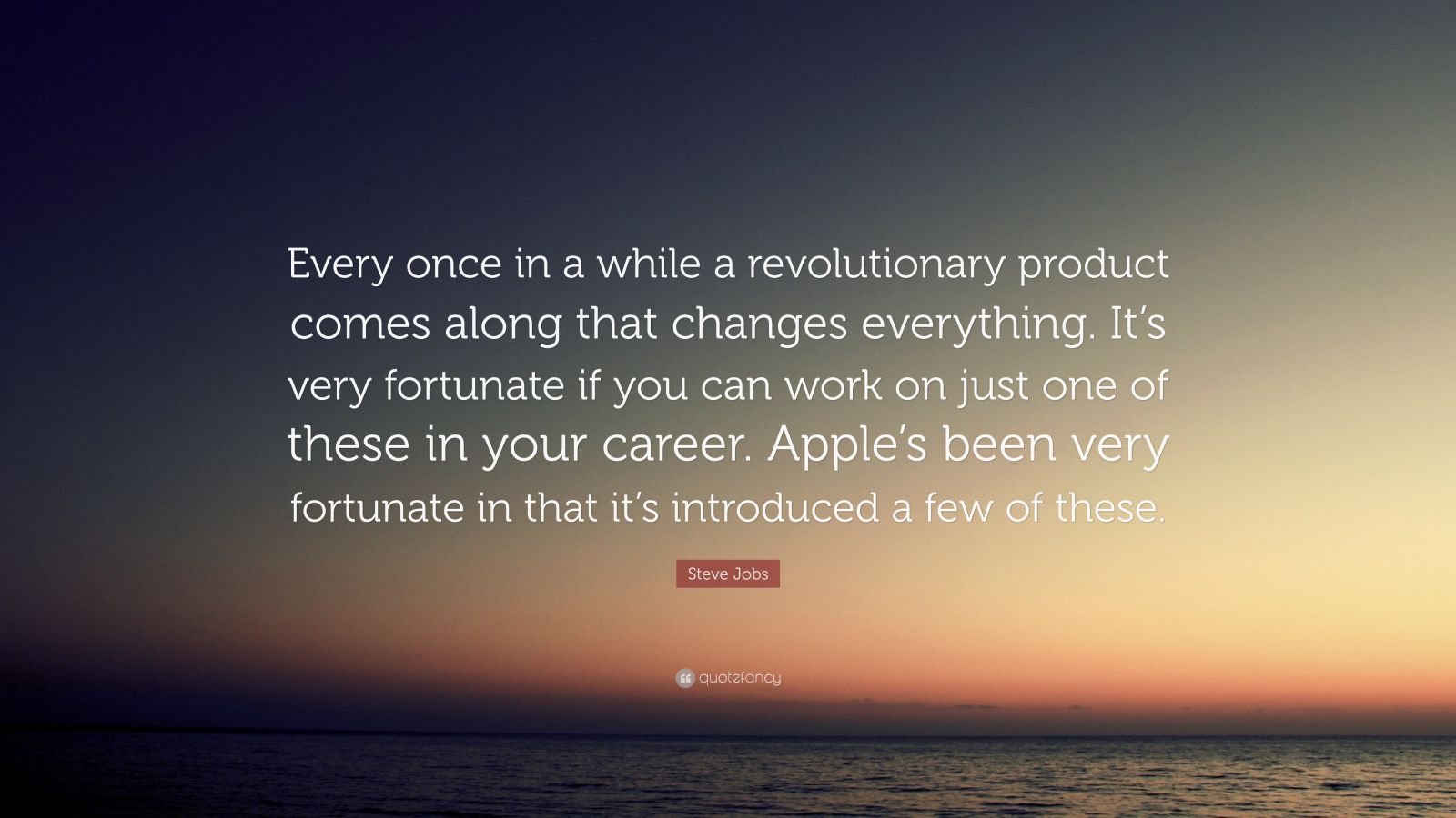 "Steve Jobs Quote: ""Every once in a while a revolutionary product comes along that changes everything. It's very fortunate if you can work on just one of these in your career. Apple's been very fortunate in that it's introduced a few of these."""