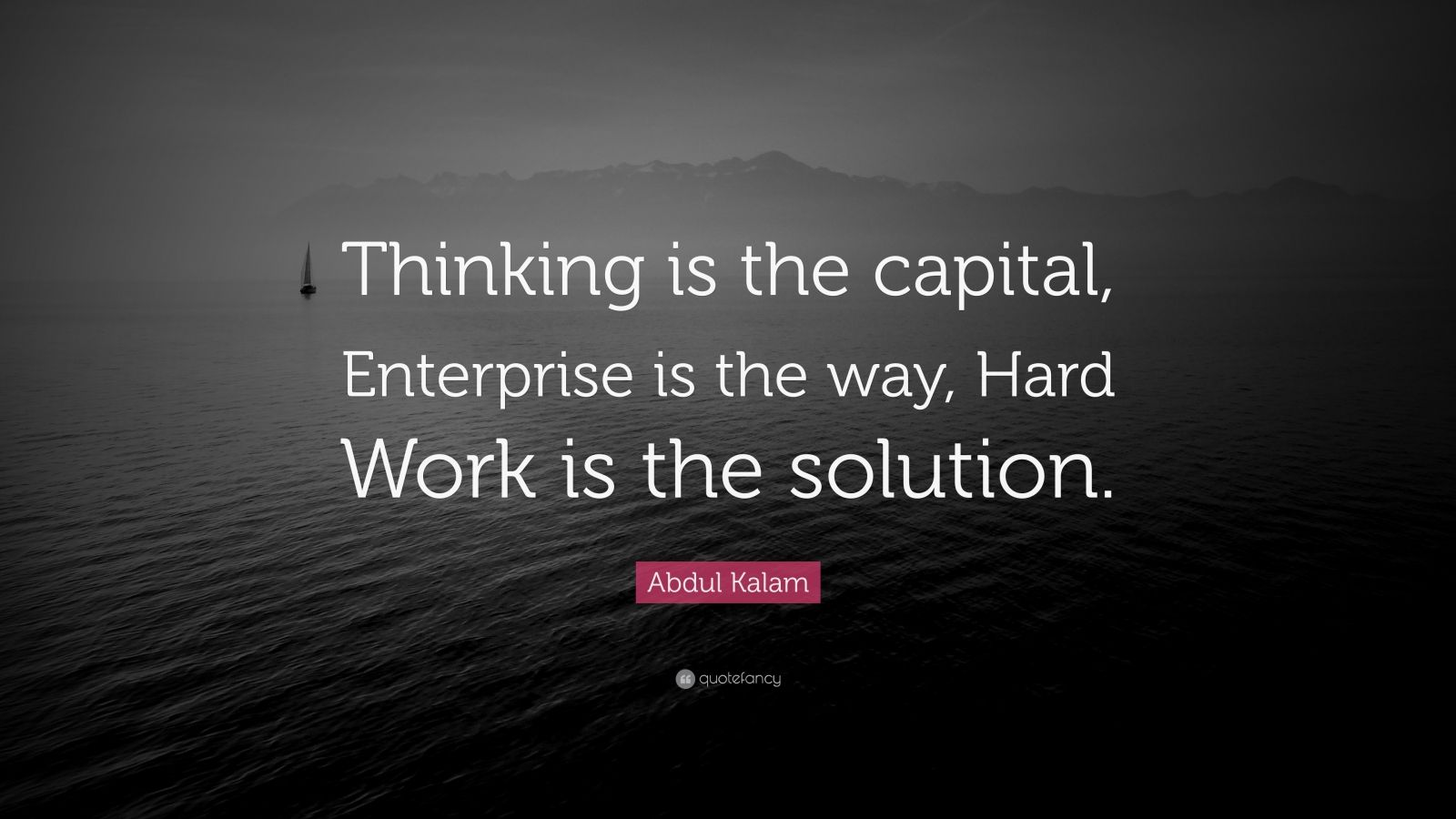 "Abdul Kalam Quote: ""Thinking is the capital, Enterprise is the way, Hard Work is the solution."""