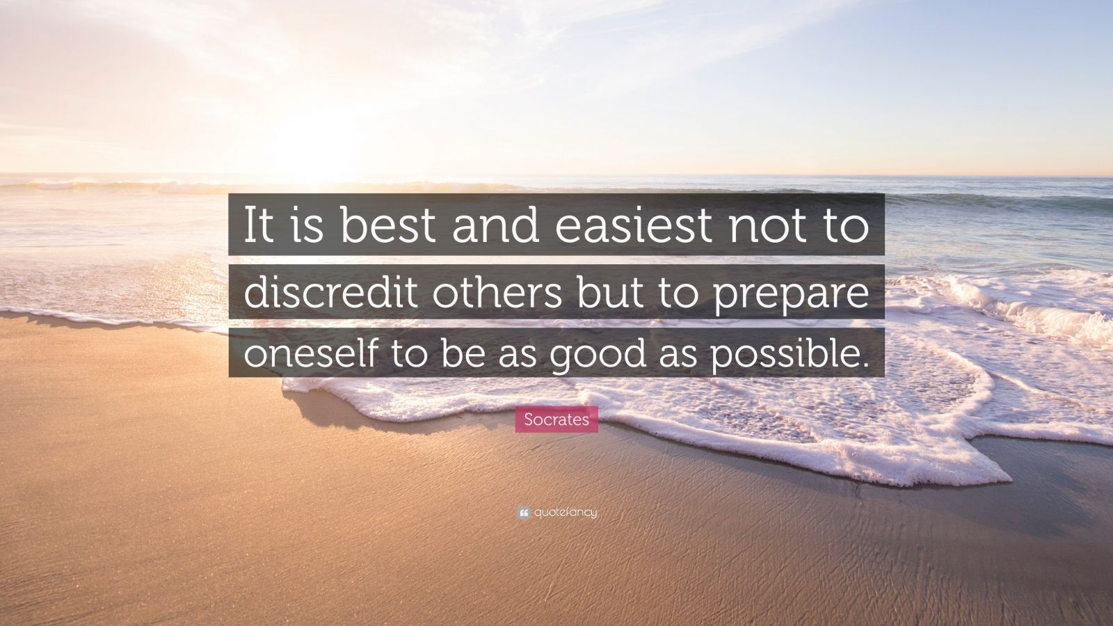 """Socrates Quote: """"It is best and easiest not to discredit others but to prepare oneself to be as good as possible."""""""