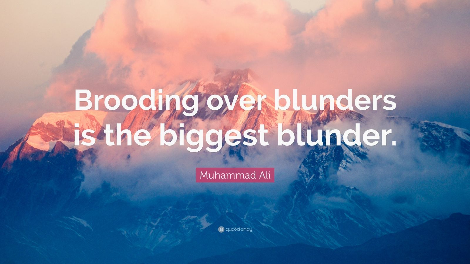 """Muhammad Ali Quote: """"Brooding over blunders is the biggest blunder."""""""