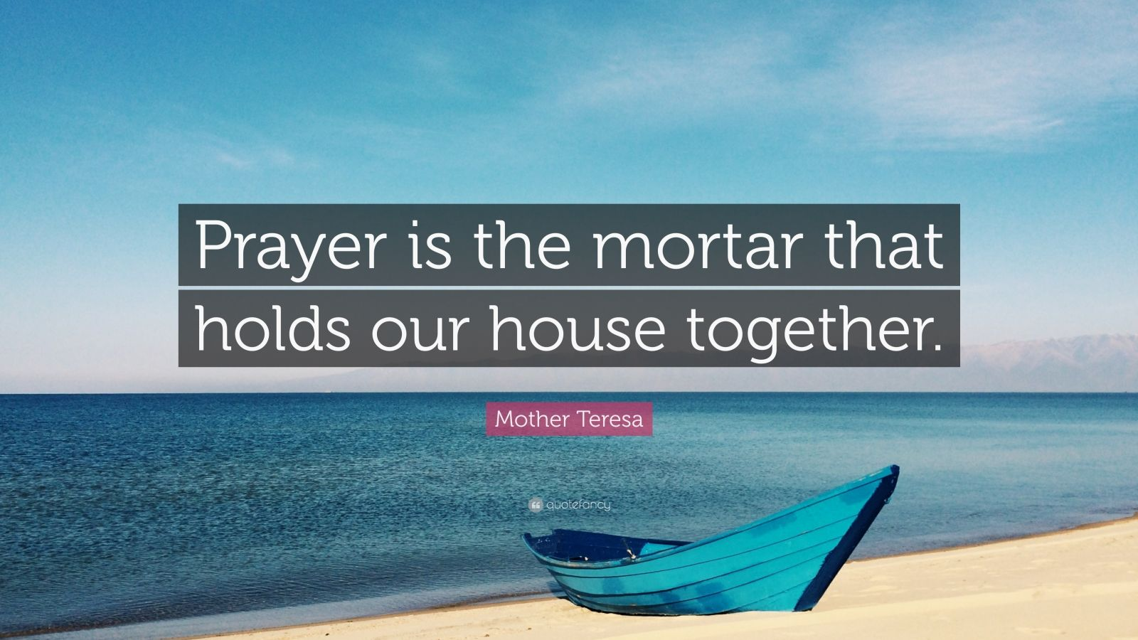 "Mother Teresa Quote: ""Prayer is the mortar that holds our house together."""