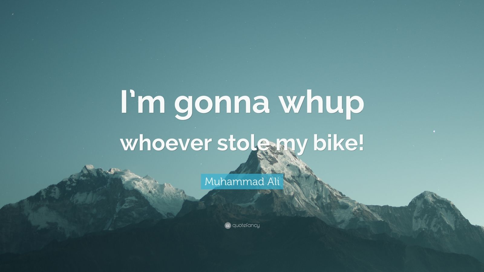 "Muhammad Ali Quote: ""I'm gonna whup whoever stole my bike!"""