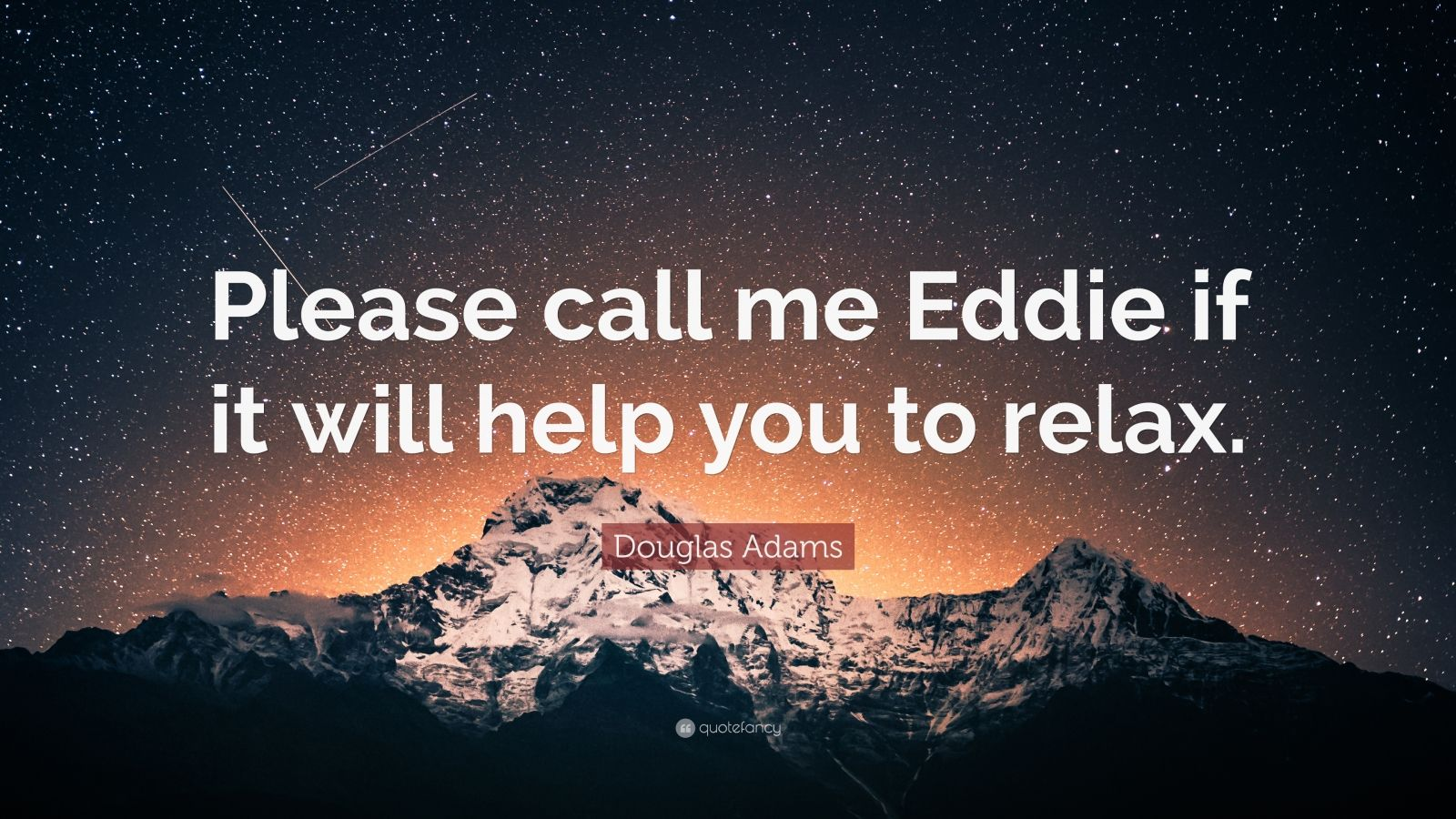 """Douglas Adams Quote: """"Please call me Eddie if it will help you to relax."""""""