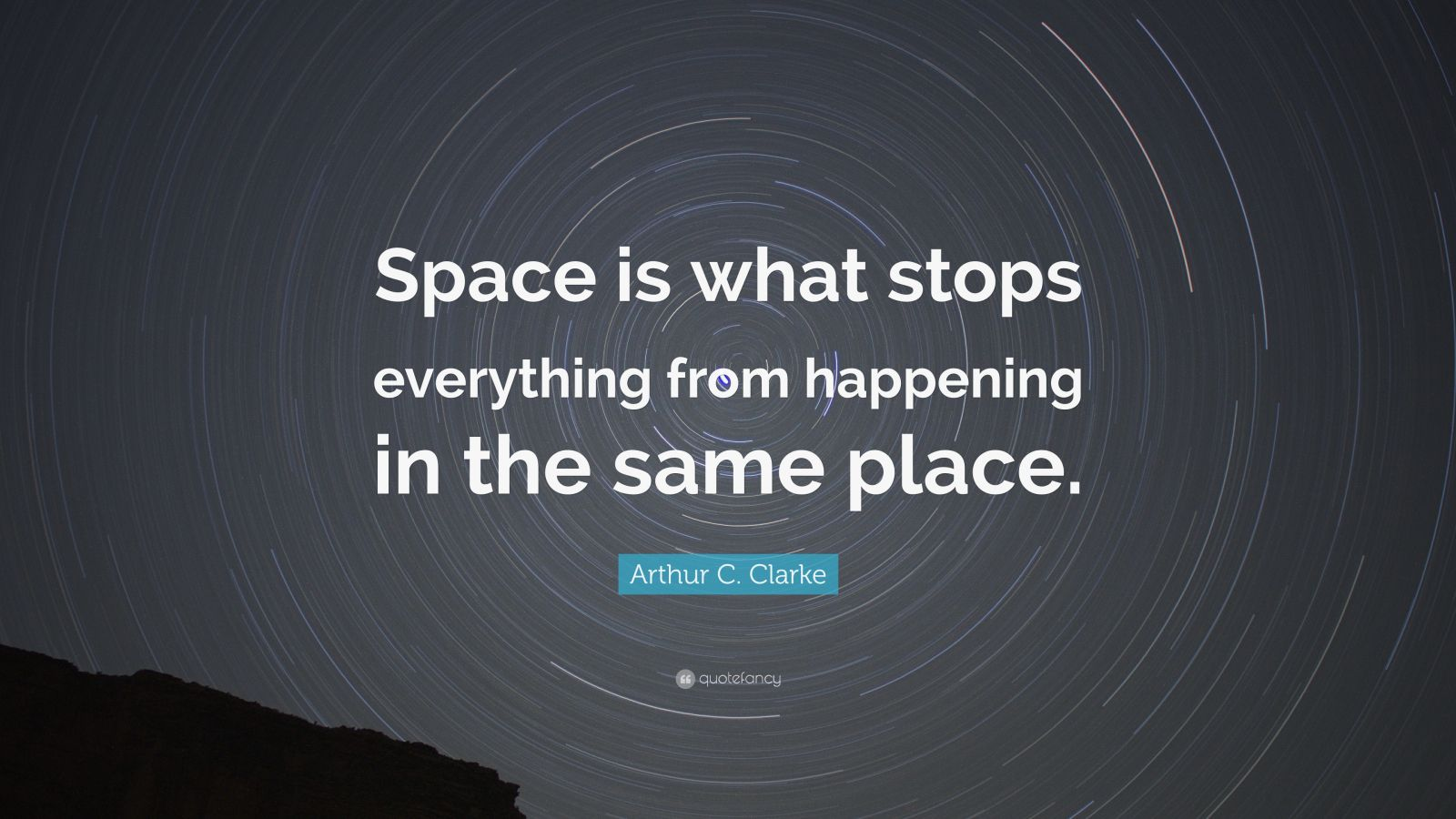 "Arthur C. Clarke Quote: ""Space is what stops everything from happening in the same place."""
