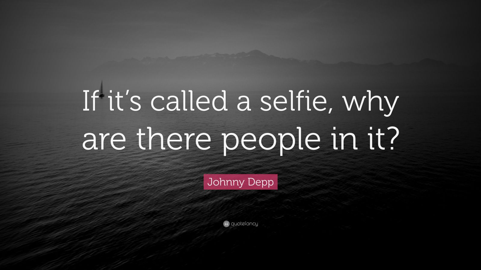 """Johnny Depp Quote: """"If it's called a selfie, why are there people in it?"""""""