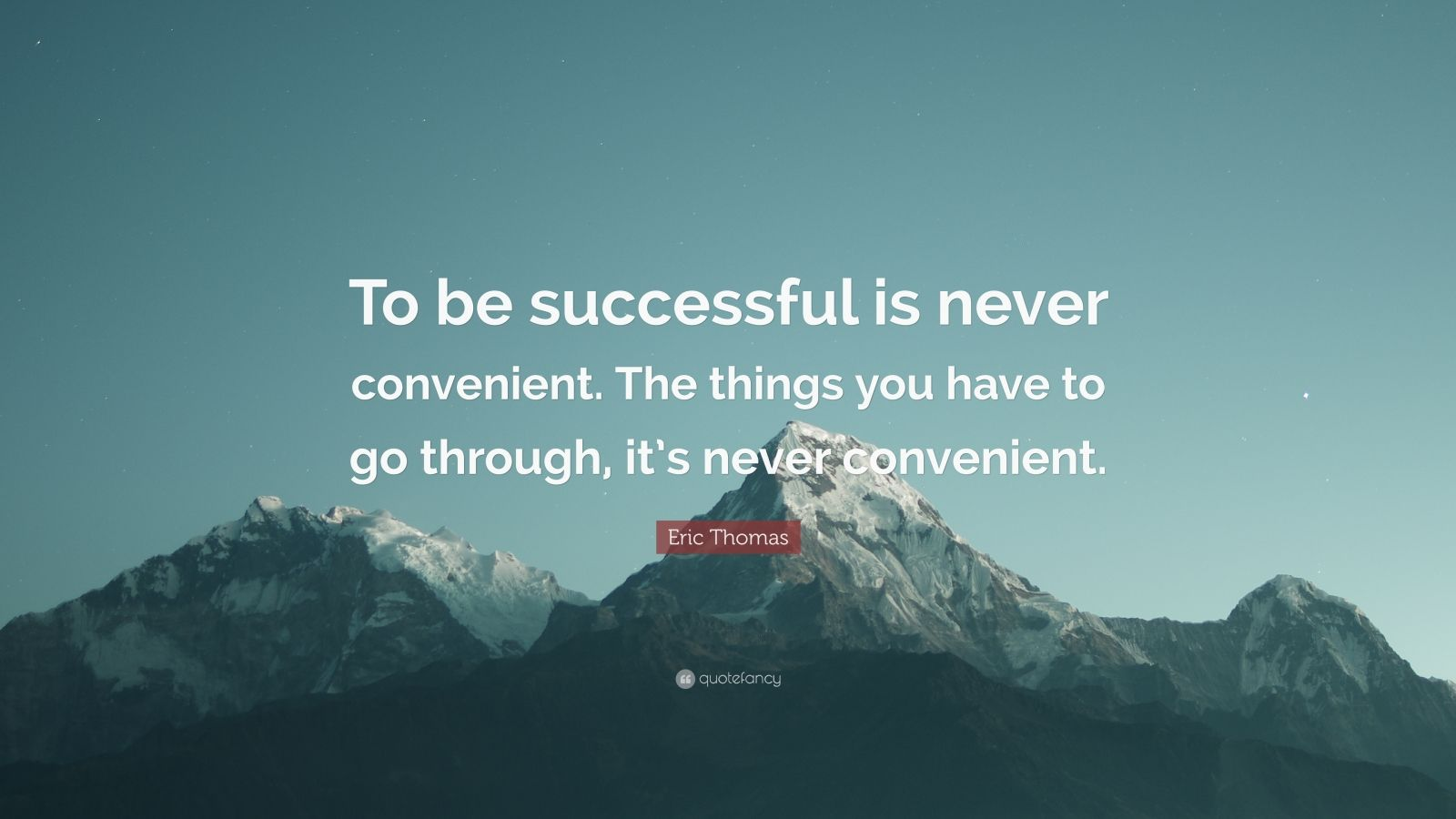 """Eric Thomas Quote: """"To be successful is never convenient. The things you have to go through, it's never convenient."""""""