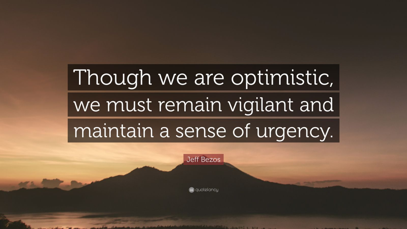 "Jeff Bezos Quote: ""Though we are optimistic, we must remain vigilant and maintain a sense of urgency."""