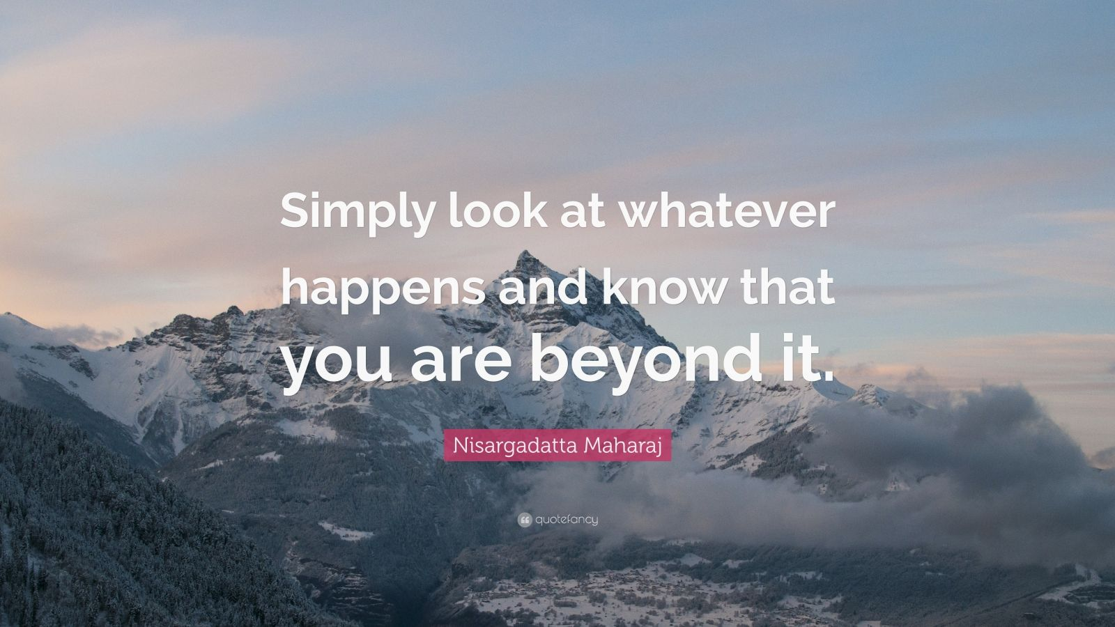 """Nisargadatta Maharaj Quote: """"Simply look at whatever happens and know that you are beyond it."""""""