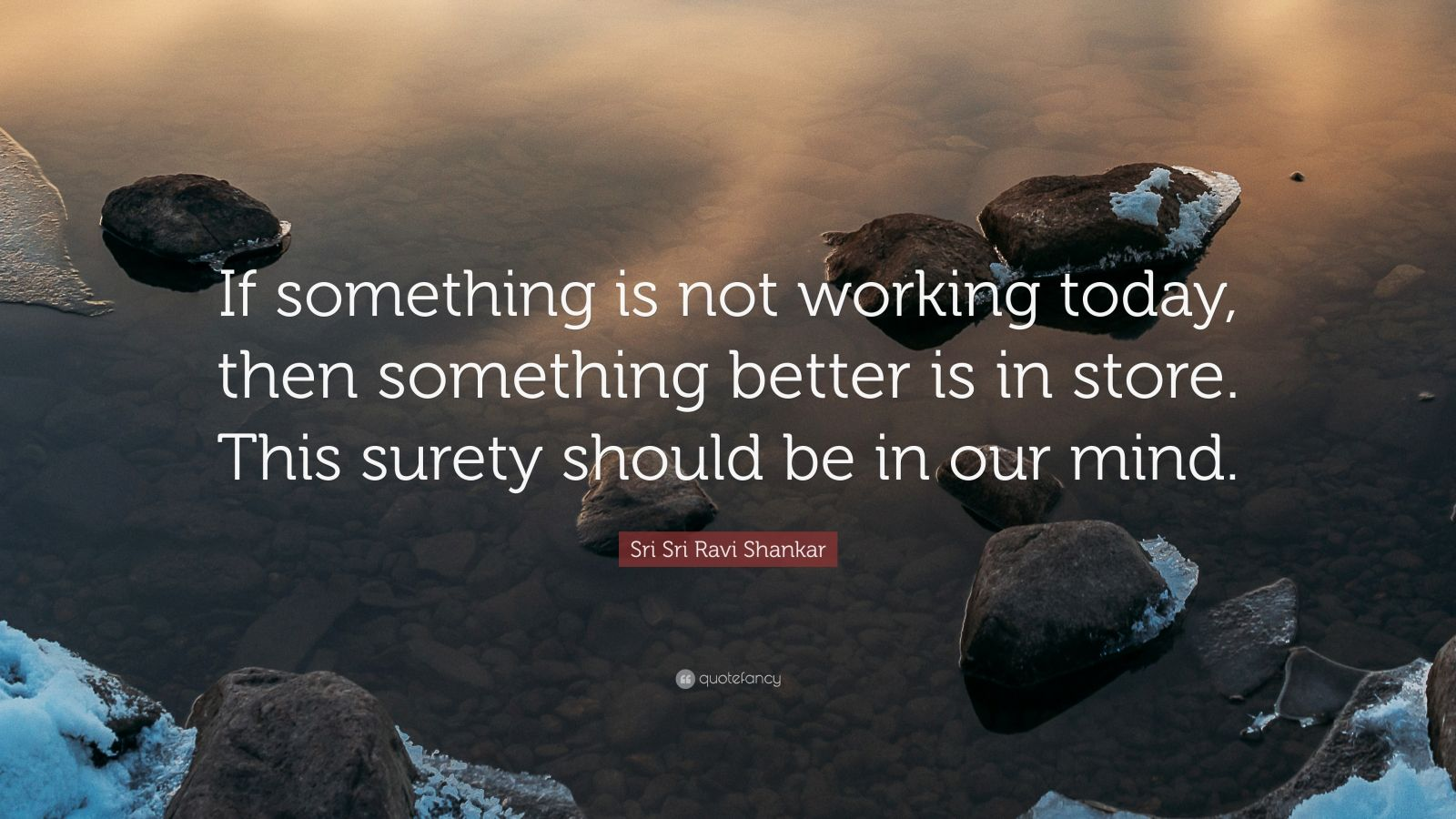 """Sri Sri Ravi Shankar Quote: """"If something is not working today, then something better is in store. This surety should be in our mind."""""""