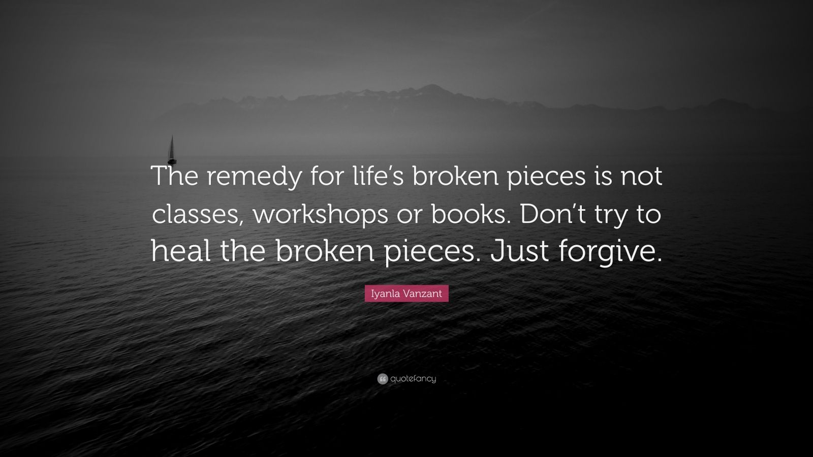 """Iyanla Vanzant Quote: """"The remedy for life's broken pieces is not classes, workshops or books. Don't try to heal the broken pieces. Just forgive."""""""