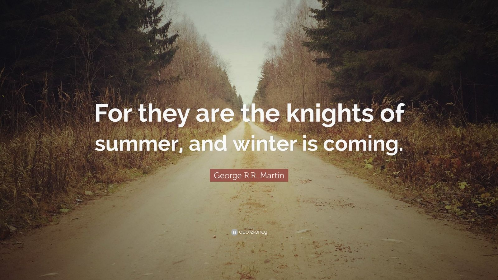 """George R.R. Martin Quote: """"For they are the knights of summer, and winter is coming."""""""