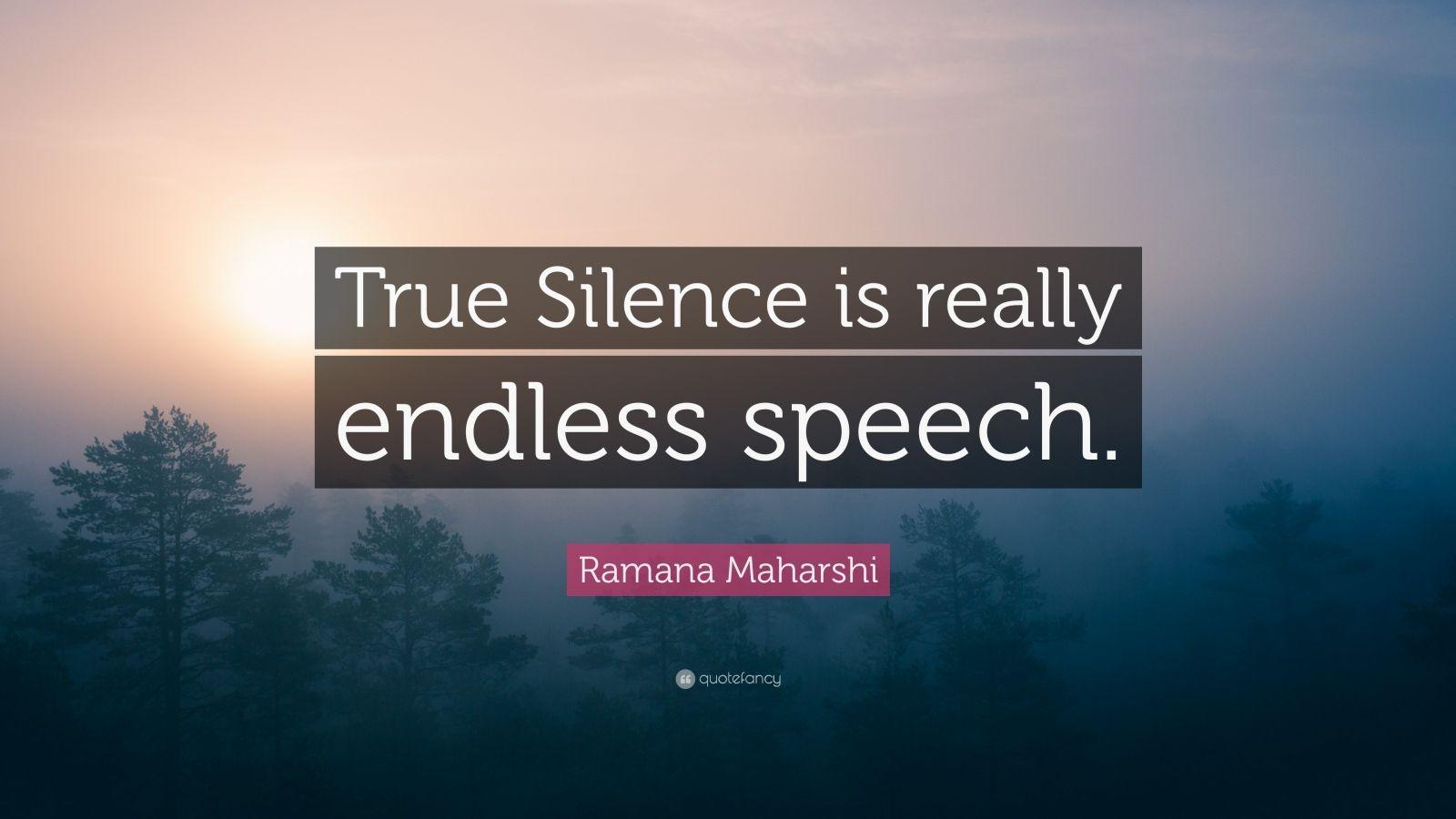 """Ramana Maharshi Quote: """"True Silence is really endless speech."""""""