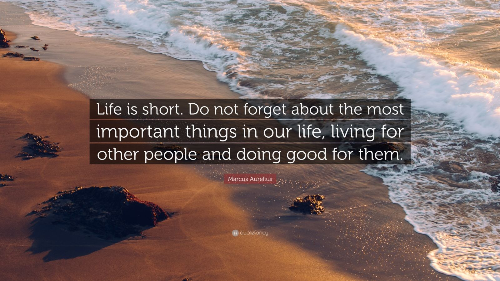"""Marcus Aurelius Quote: """"Life is short. Do not forget about the most important things in our life, living for other people and doing good for them."""""""