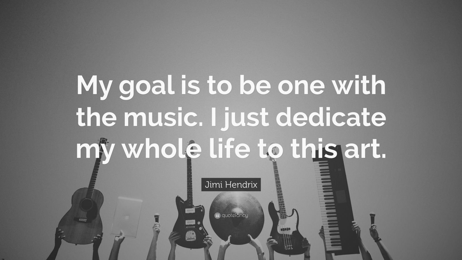 """Jimi Hendrix Quote: """"My goal is to be one with the music. I just dedicate my whole life to this art."""""""