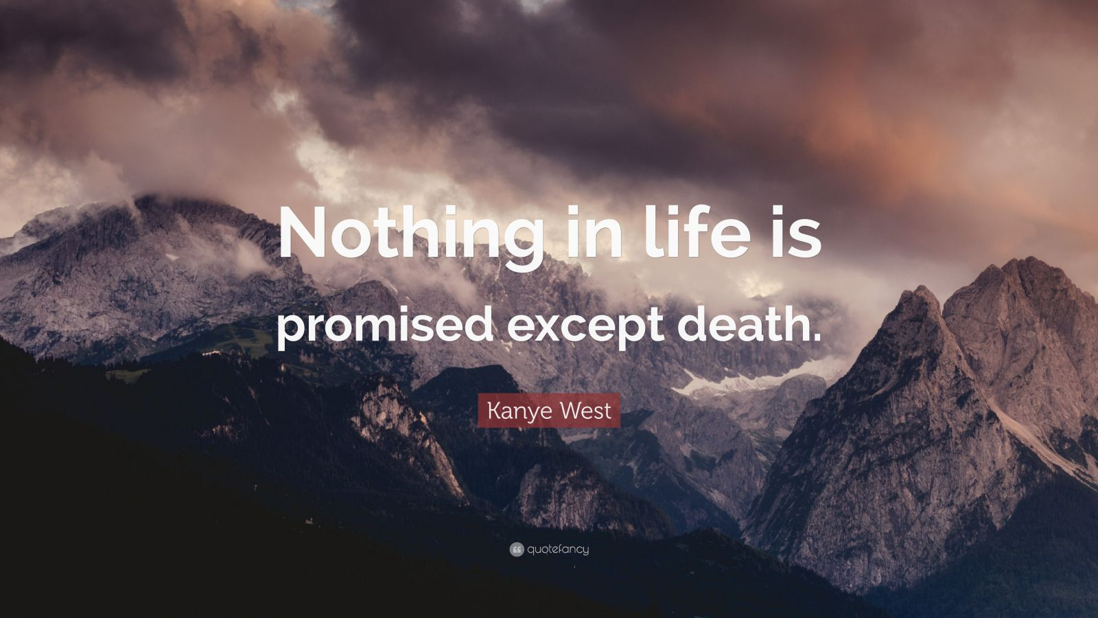 """Kanye West Quote: """"Nothing in life is promised except death."""""""