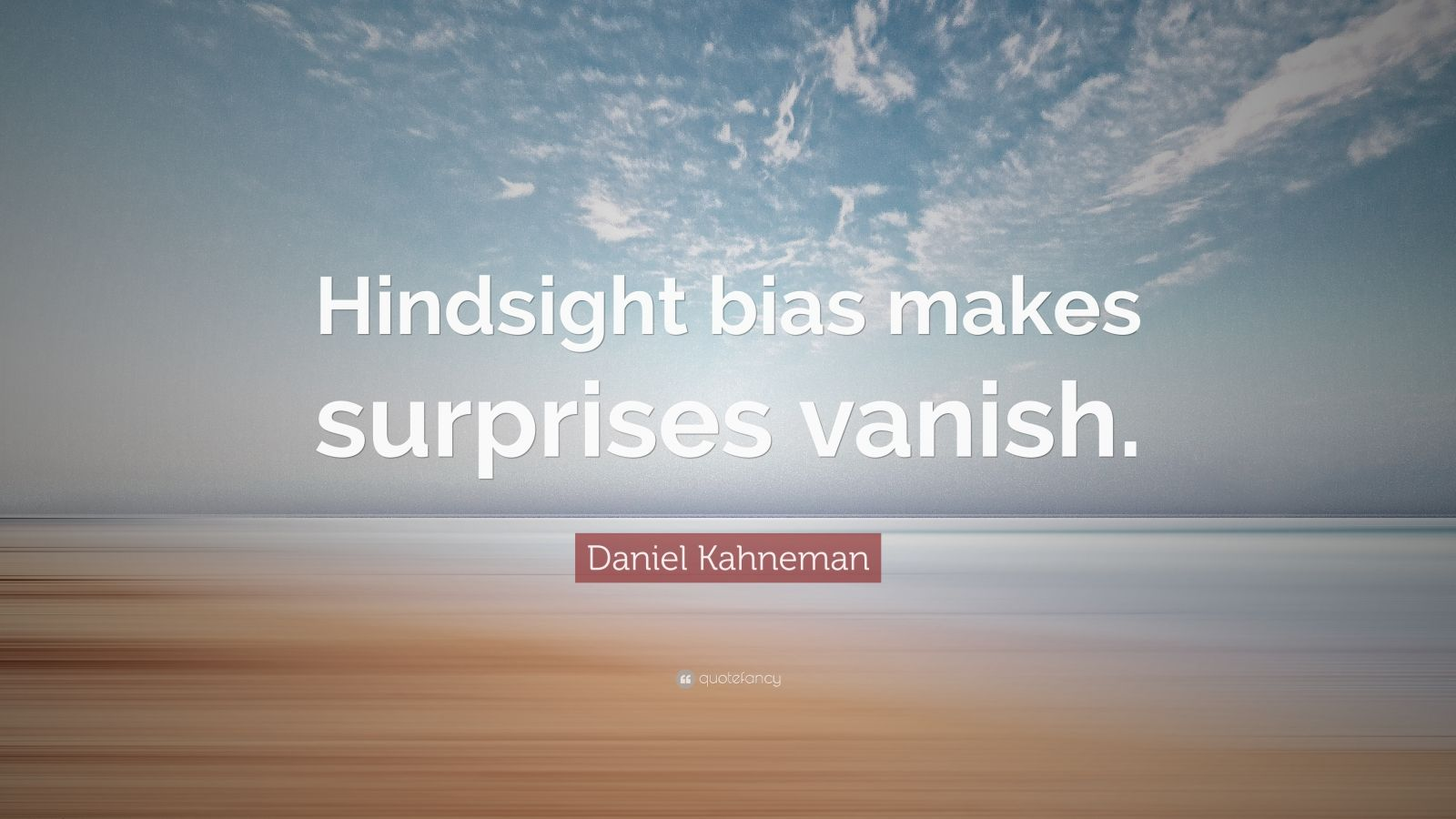 "Daniel Kahneman Quote: ""Hindsight bias makes surprises vanish."""