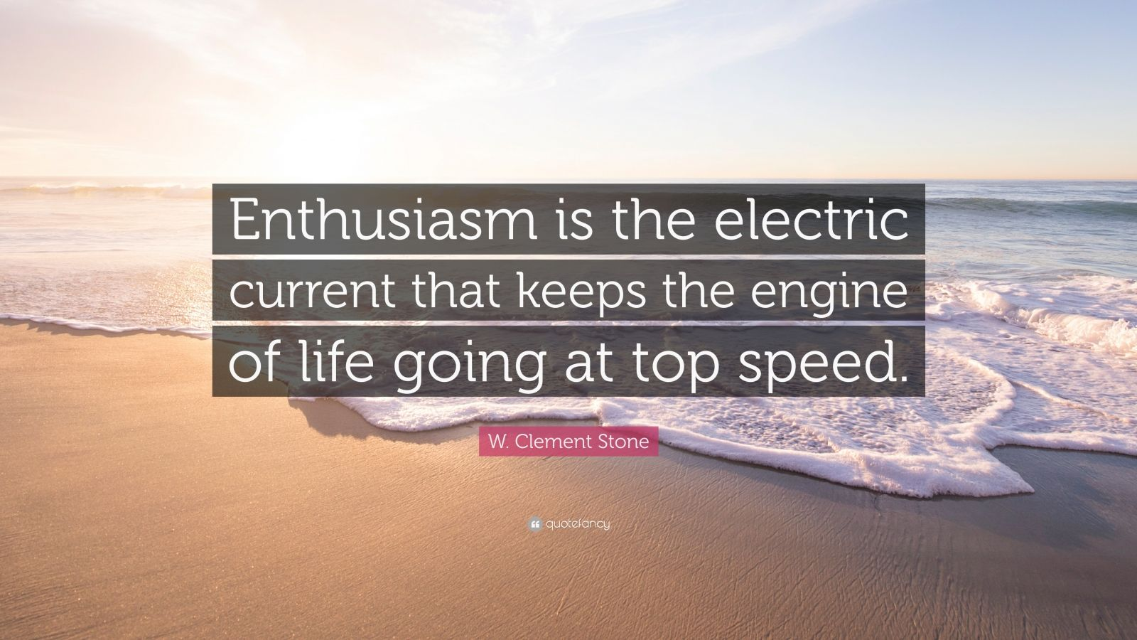 "W. Clement Stone Quote: ""Enthusiasm is the electric current that keeps the engine of life going at top speed."""