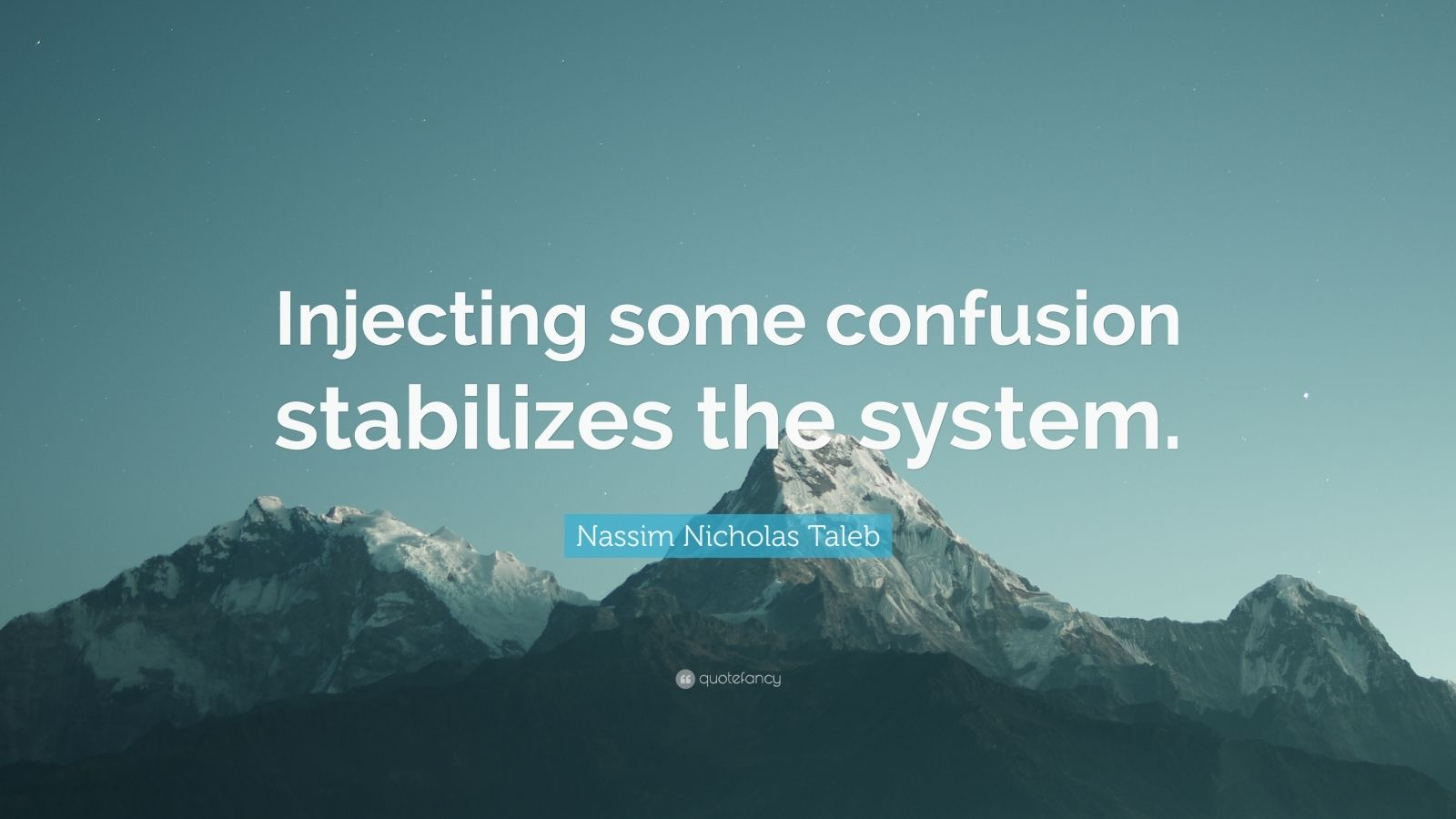 """Nassim Nicholas Taleb Quote: """"Injecting some confusion stabilizes the system."""""""