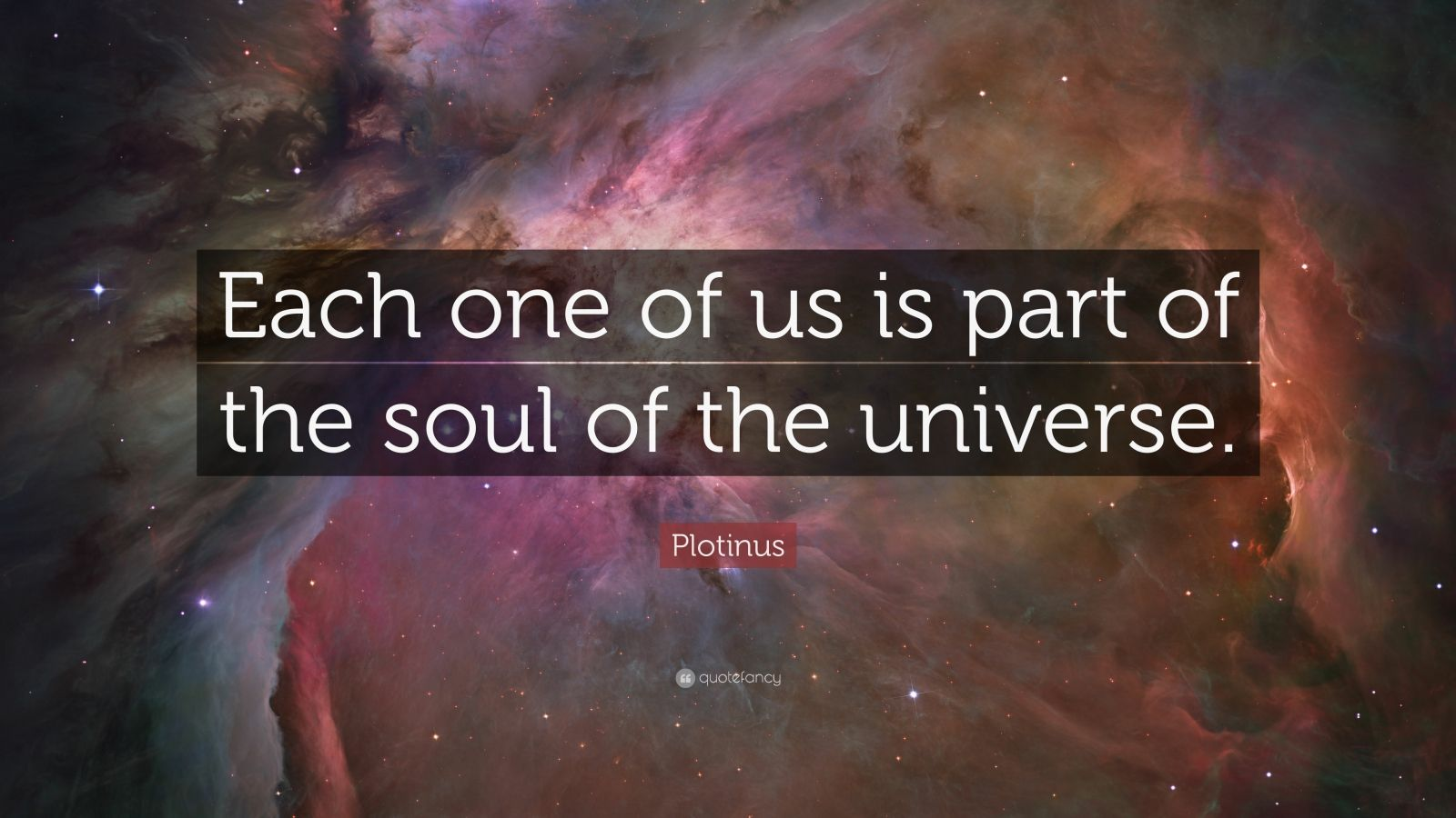 "Plotinus Quote: ""Each one of us is part of the soul of the universe."""