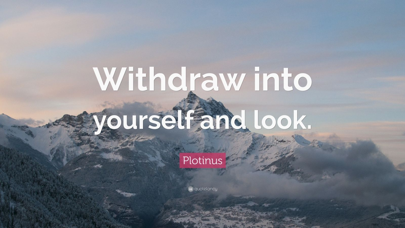 """Plotinus Quote: """"Withdraw into yourself and look."""""""