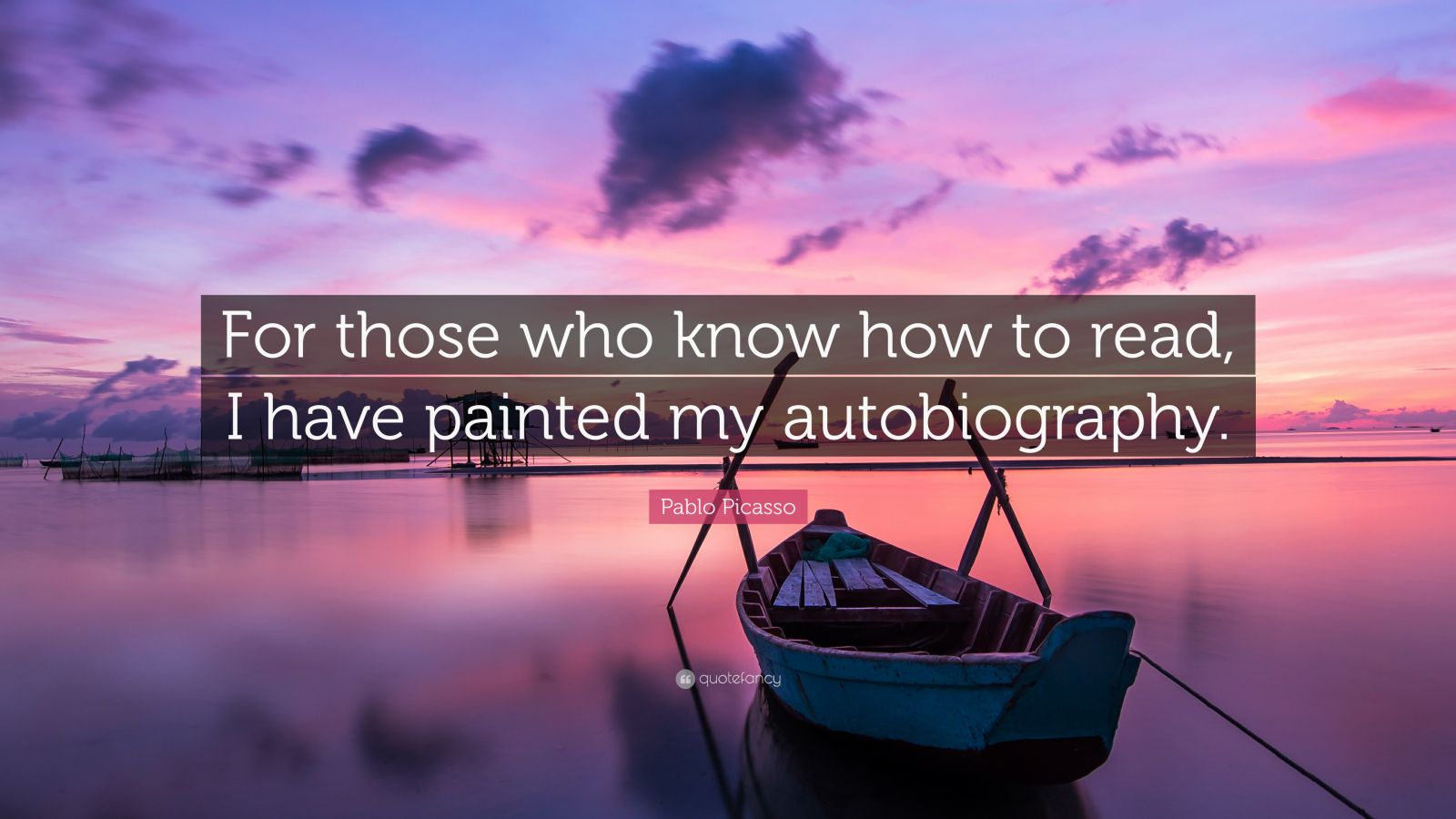 """Pablo Picasso Quote: """"For those who know how to read, I have painted my autobiography."""""""