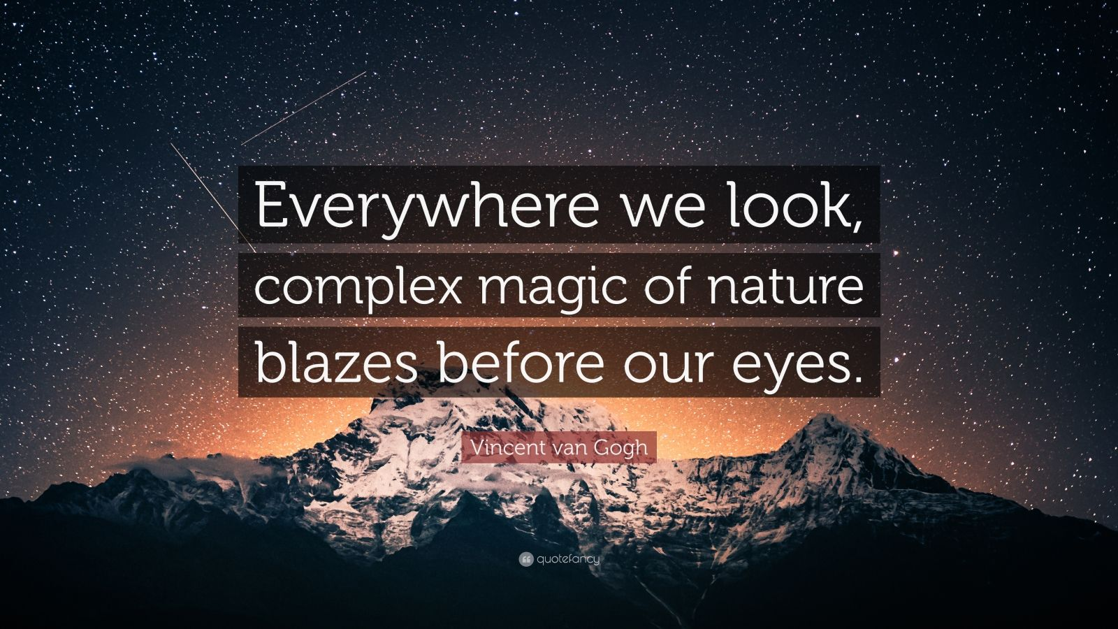 "Vincent van Gogh Quote: ""Everywhere we look, complex magic of nature blazes before our eyes."""